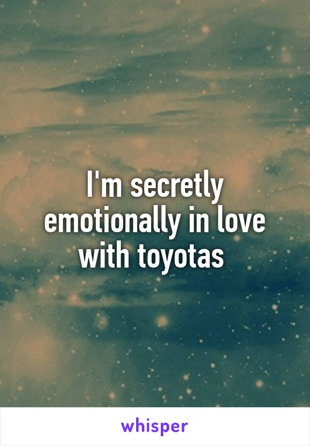 I'm secretly emotionally in love with toyotas