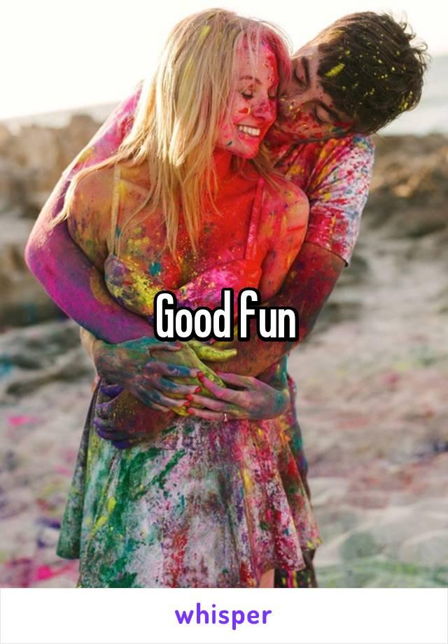 Good fun