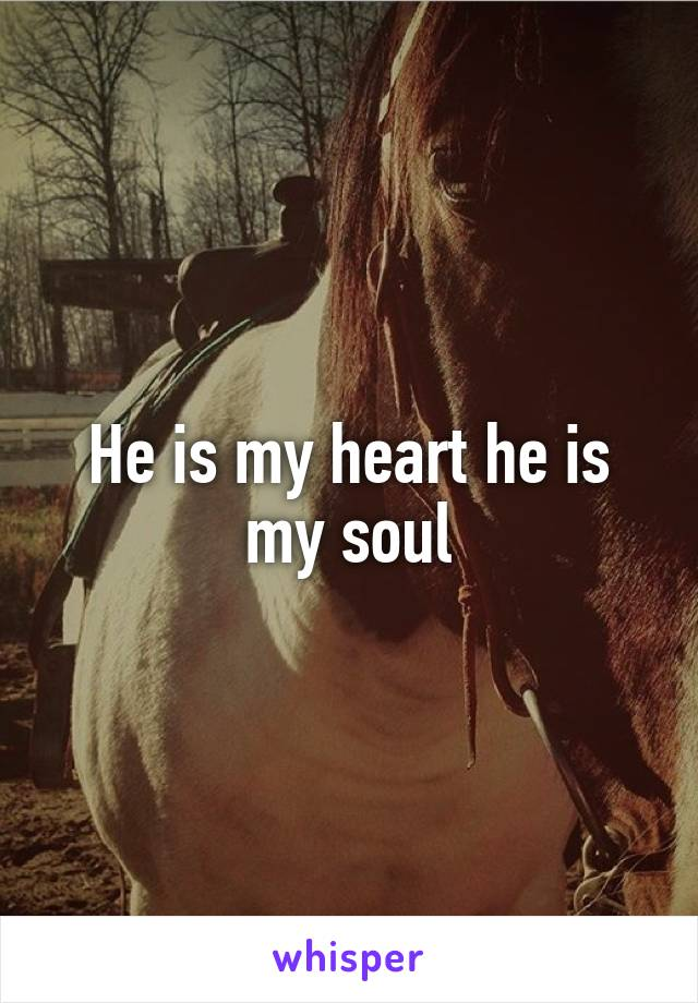 He is my heart he is my soul