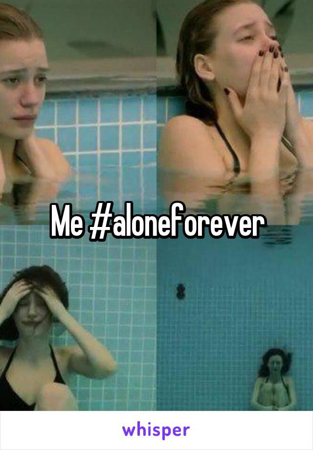 Me #aloneforever