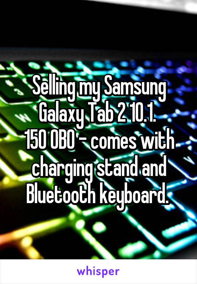 Selling my Samsung Galaxy Tab 2 10.1.  150 OBO - comes with charging stand and Bluetooth keyboard.