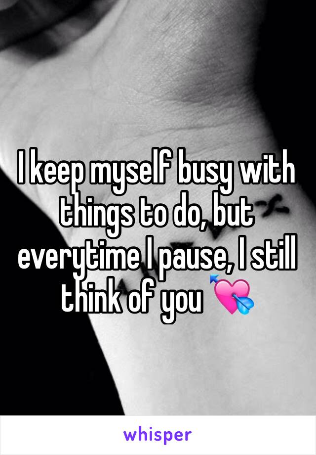 I keep myself busy with things to do, but everytime I pause, I still think of you 💘