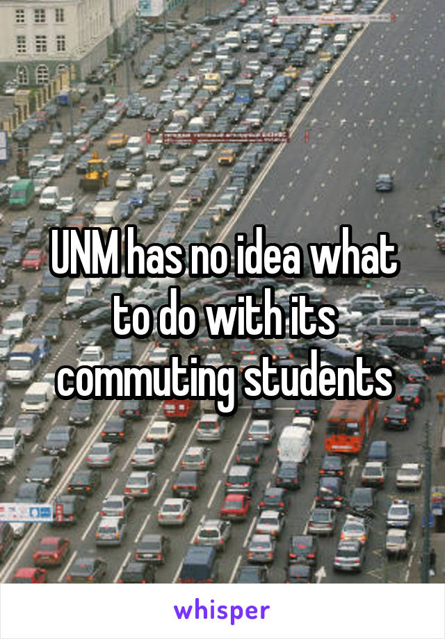 UNM has no idea what to do with its commuting students