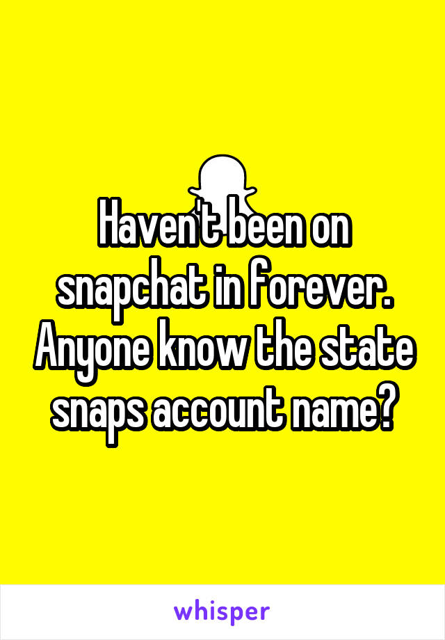 Haven't been on snapchat in forever. Anyone know the state snaps account name?