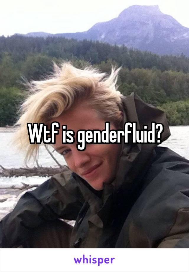 Wtf is genderfluid?