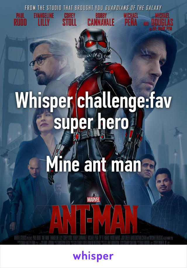 Whisper challenge:fav super hero   Mine ant man