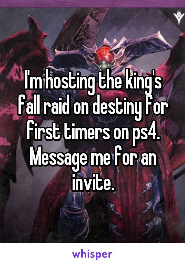 I'm hosting the king's fall raid on destiny for first timers on ps4. Message me for an invite.