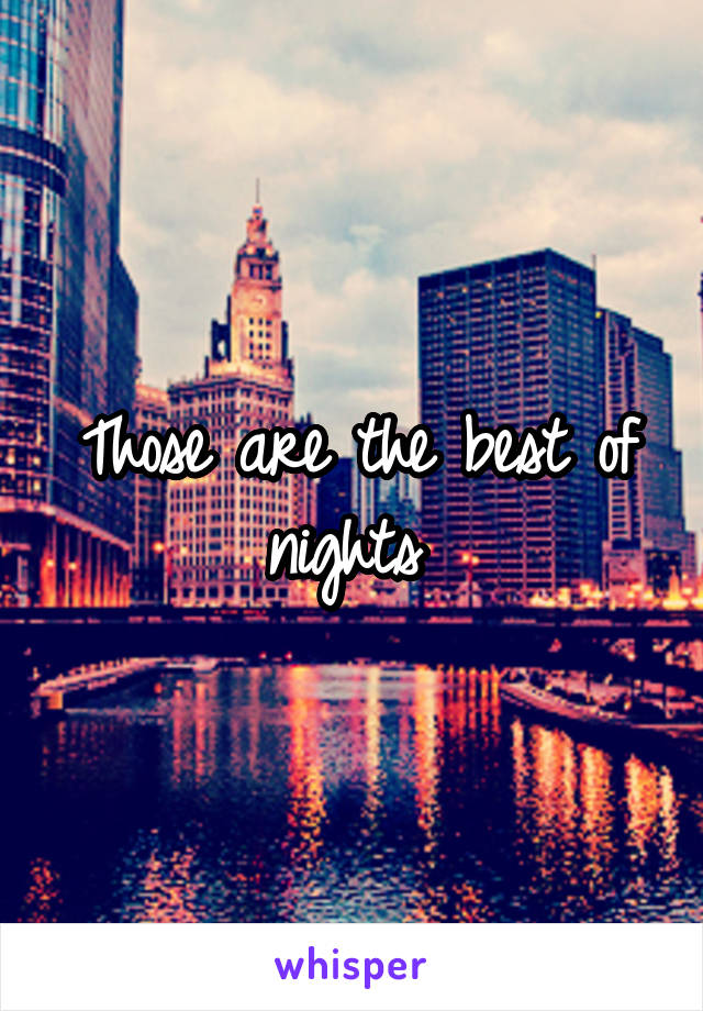 Those are the best of nights