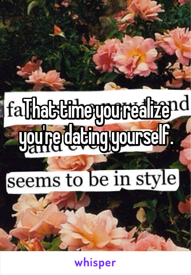 That time you realize you're dating yourself.