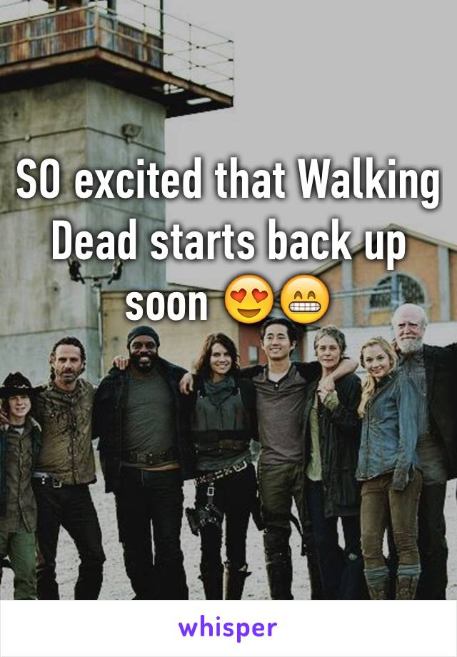 SO excited that Walking Dead starts back up soon 😍😁