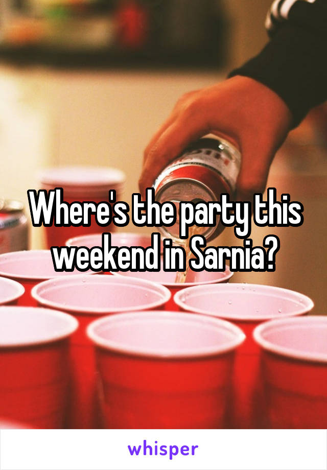 Where's the party this weekend in Sarnia?
