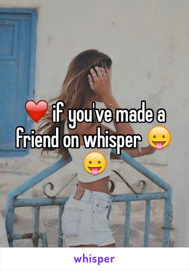 ❤️ if you've made a friend on whisper 😛😛
