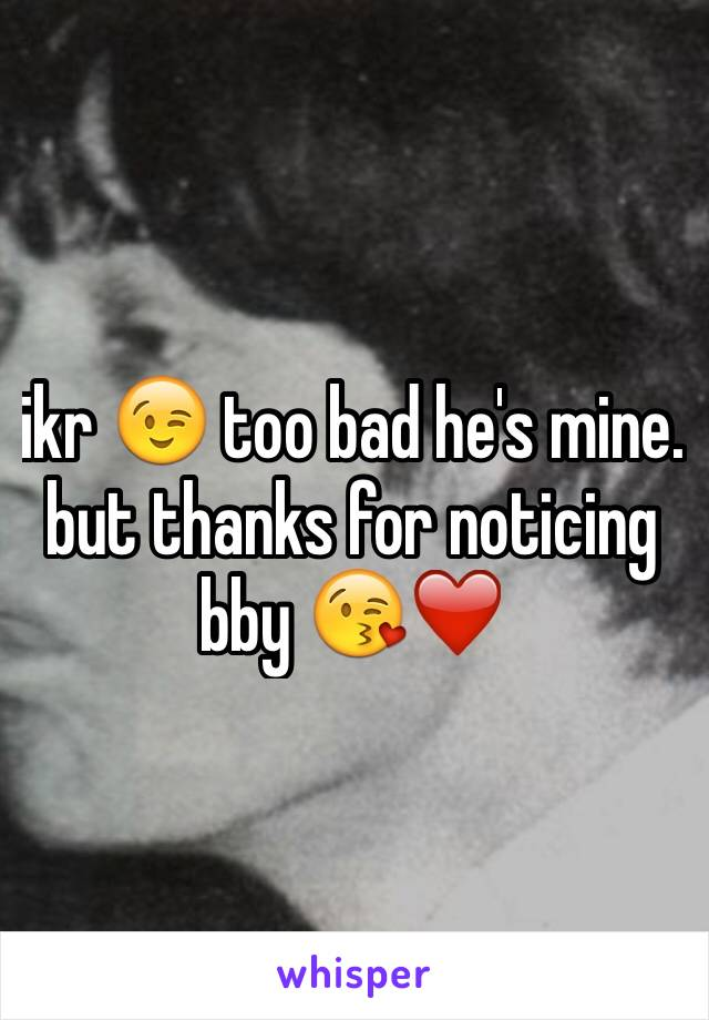 ikr 😉 too bad he's mine. but thanks for noticing bby 😘❤️