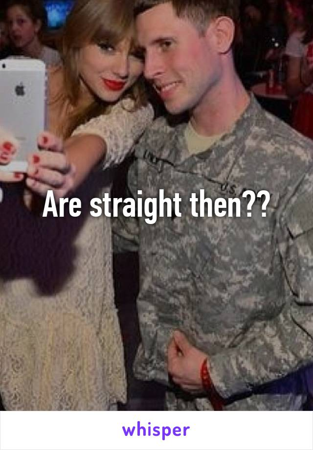 Are straight then??
