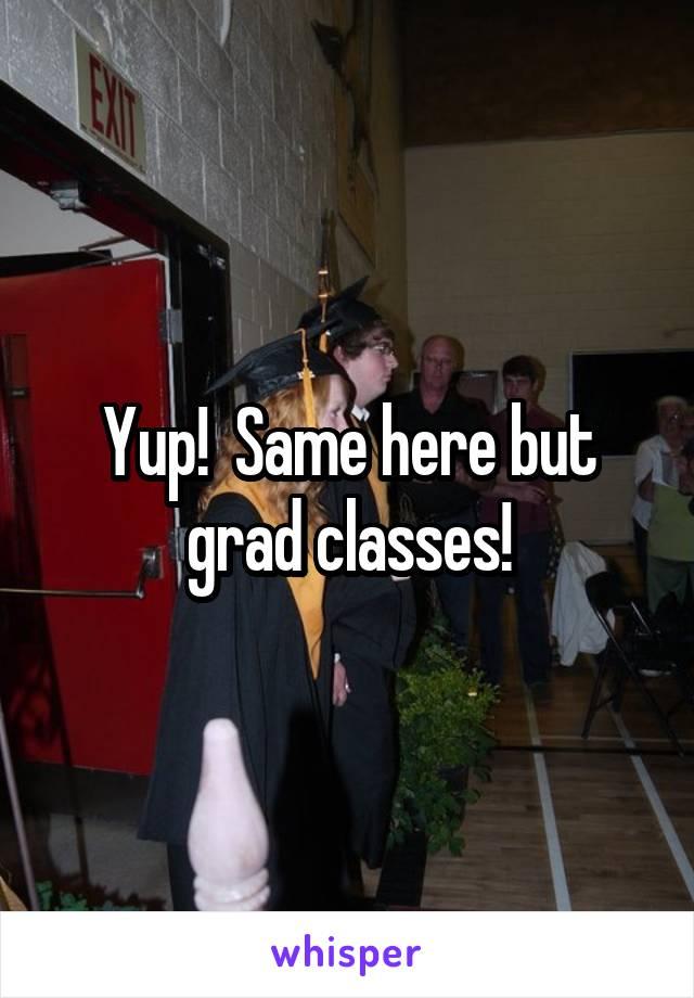 Yup!  Same here but grad classes!
