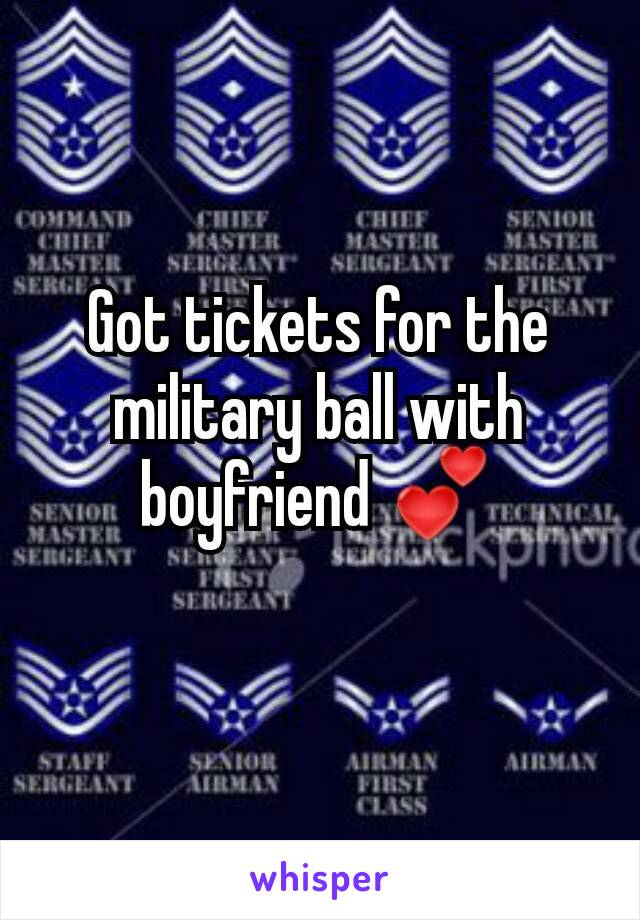Got tickets for the military ball with boyfriend 💕