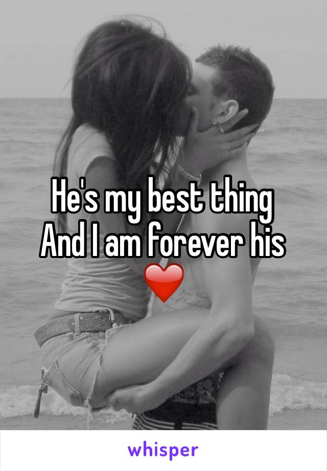 He's my best thing  And I am forever his  ❤️