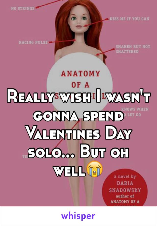 Really wish I wasn't gonna spend Valentines Day solo... But oh well😭