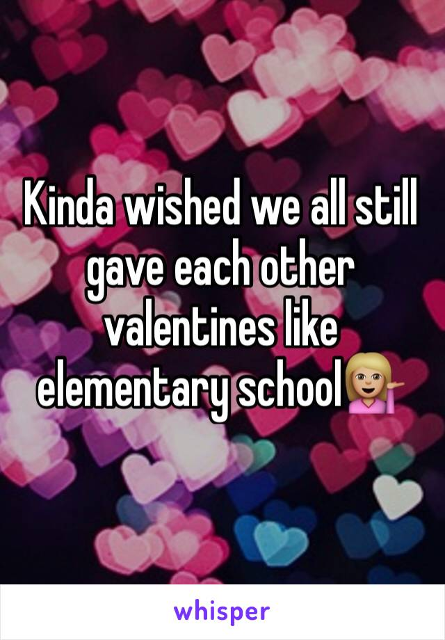 Kinda wished we all still gave each other valentines like elementary school💁🏼