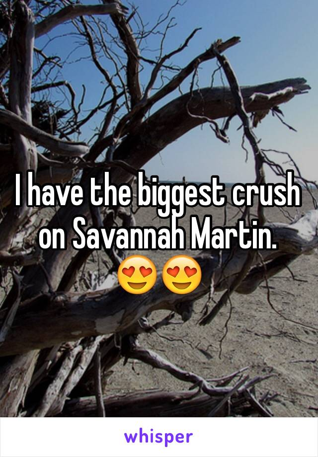 I have the biggest crush on Savannah Martin.  😍😍