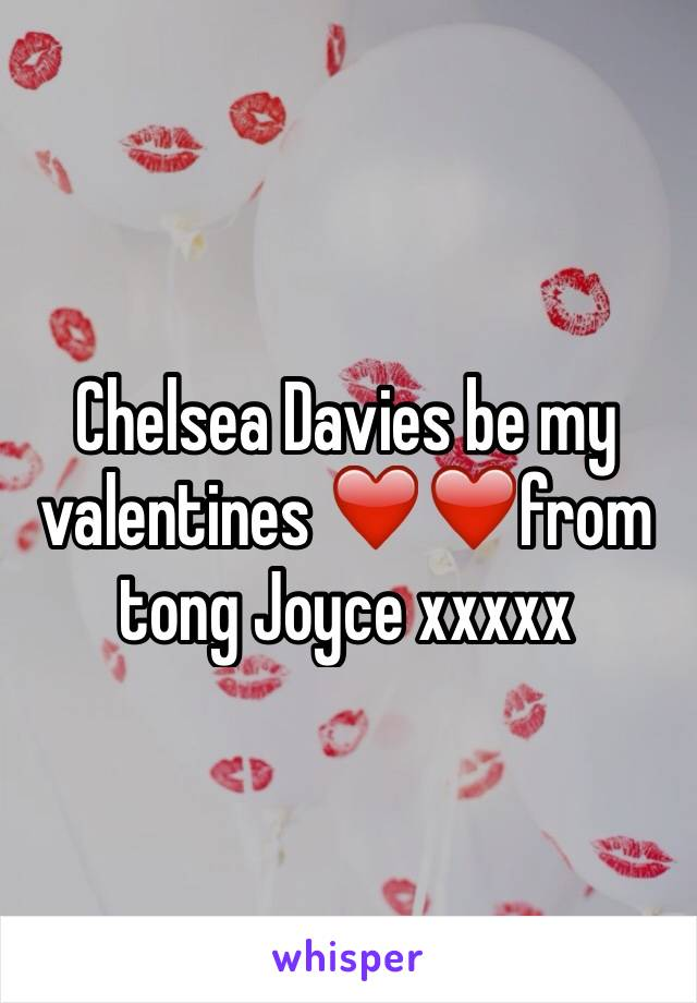 Chelsea Davies be my valentines ❤️❤️from tong Joyce xxxxx
