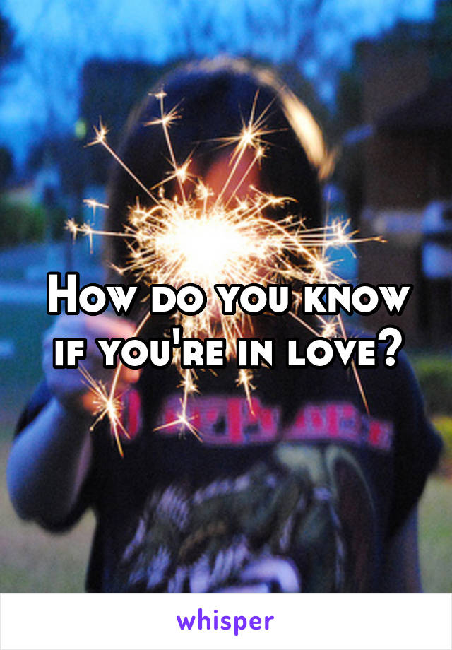 How do you know if you're in love?
