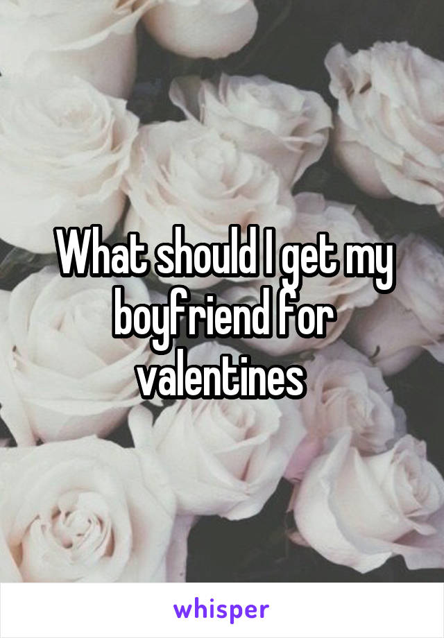 What should I get my boyfriend for valentines