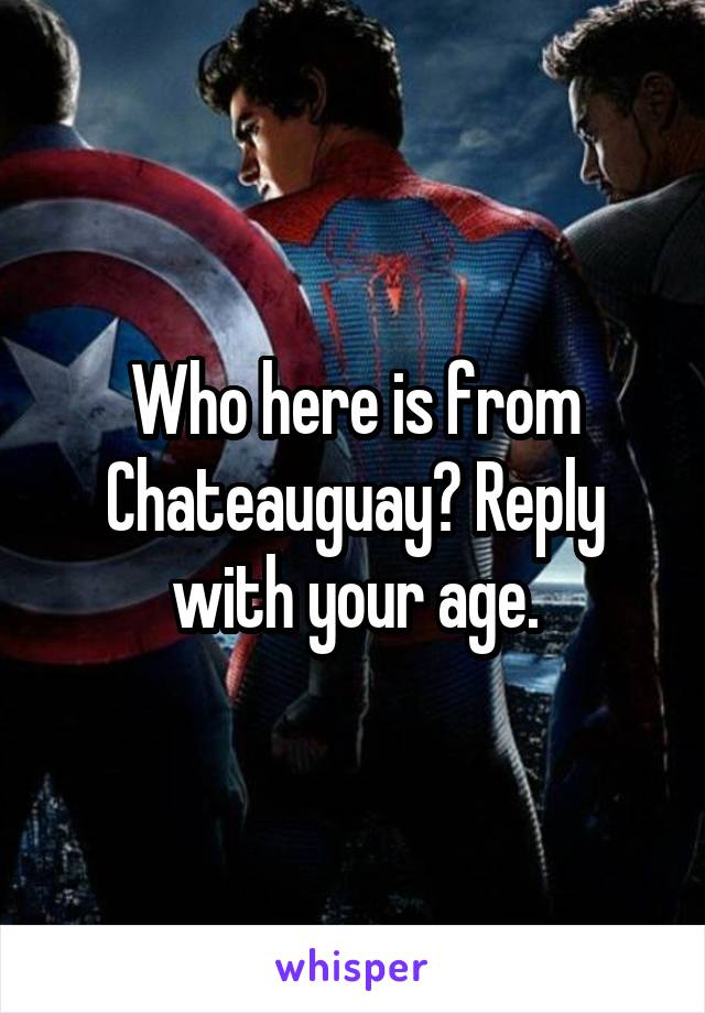 Who here is from Chateauguay? Reply with your age.