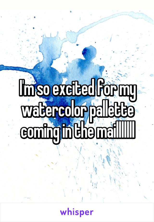 I'm so excited for my watercolor pallette coming in the mailllllll