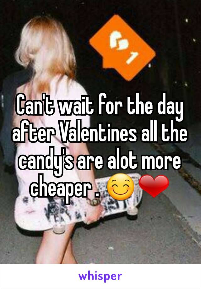 Can't wait for the day after Valentines all the candy's are alot more cheaper . 😊❤