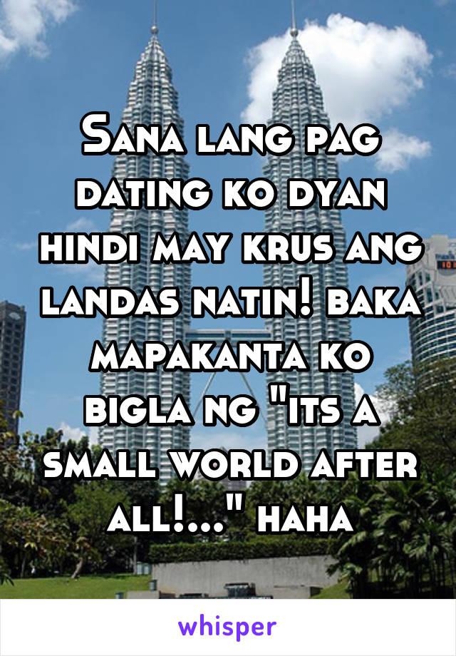 """Sana lang pag dating ko dyan hindi may krus ang landas natin! baka mapakanta ko bigla ng """"its a small world after all!..."""" haha"""