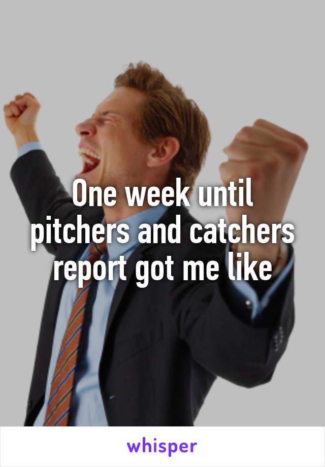 One week until pitchers and catchers report got me like