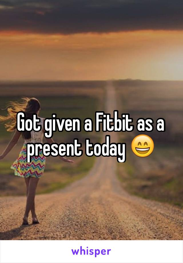 Got given a Fitbit as a present today 😄