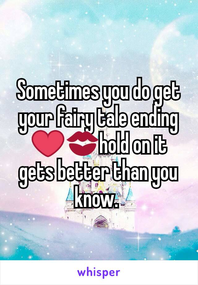 Sometimes you do get your fairy tale ending ❤💋hold on it gets better than you know.