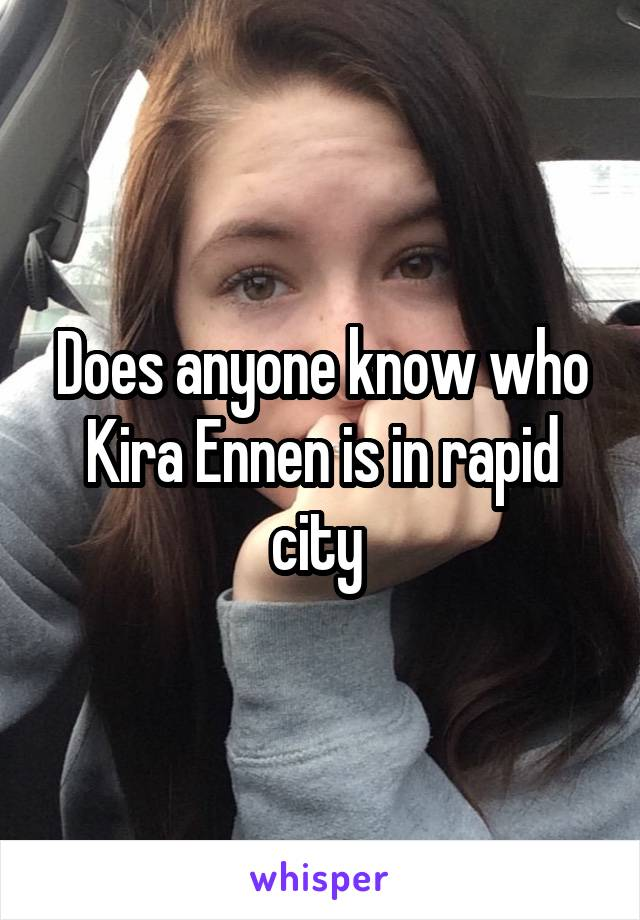 Does anyone know who Kira Ennen is in rapid city
