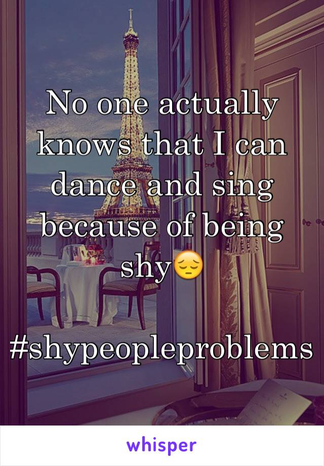 No one actually knows that I can dance and sing  because of being shy😔  #shypeopleproblems