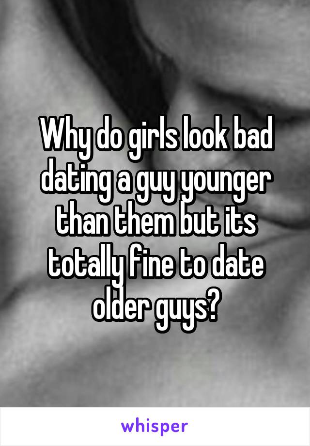 Why do girls look bad dating a guy younger than them but its totally fine to date older guys?