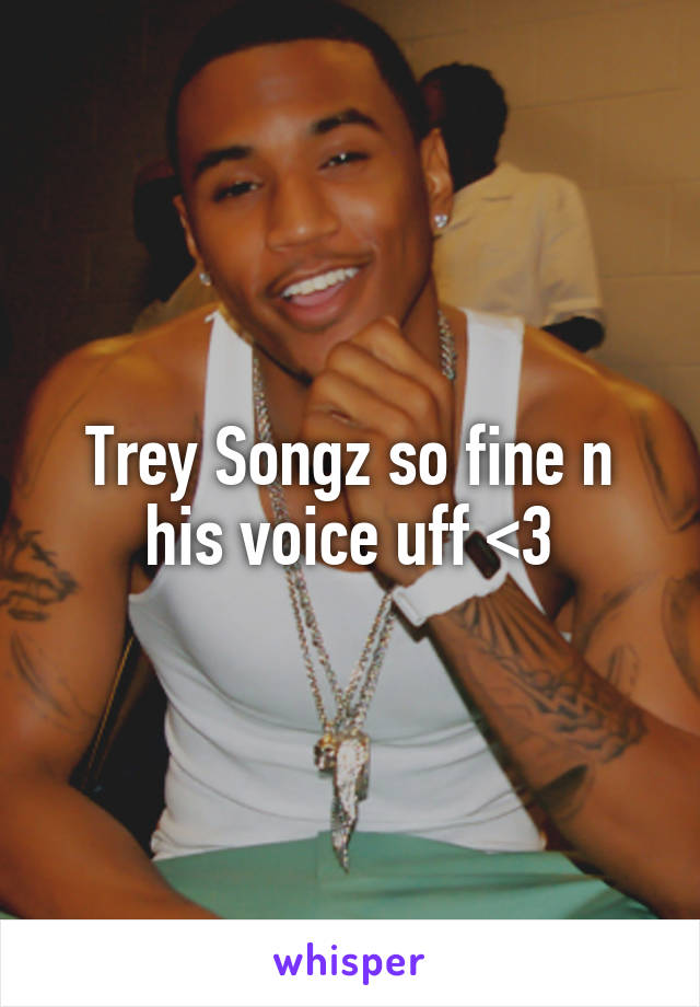 Trey Songz so fine n his voice uff <3
