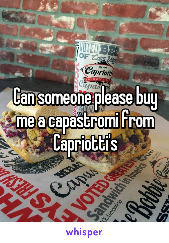 Can someone please buy me a capastromi from Capriotti's