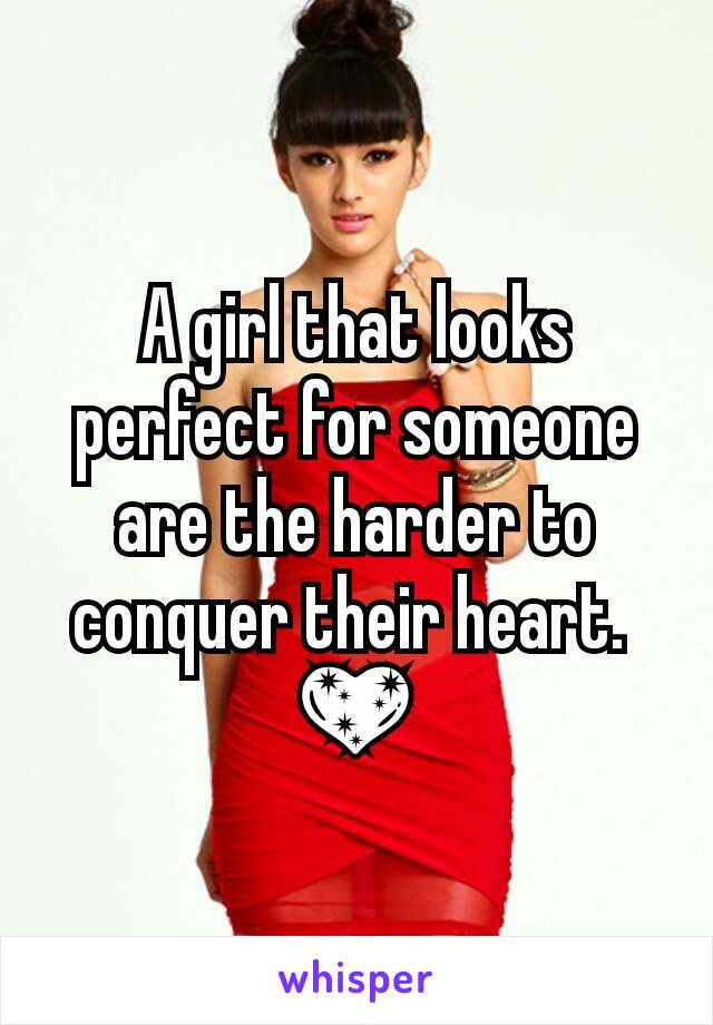 A girl that looks perfect for someone are the harder to conquer their heart.  💖