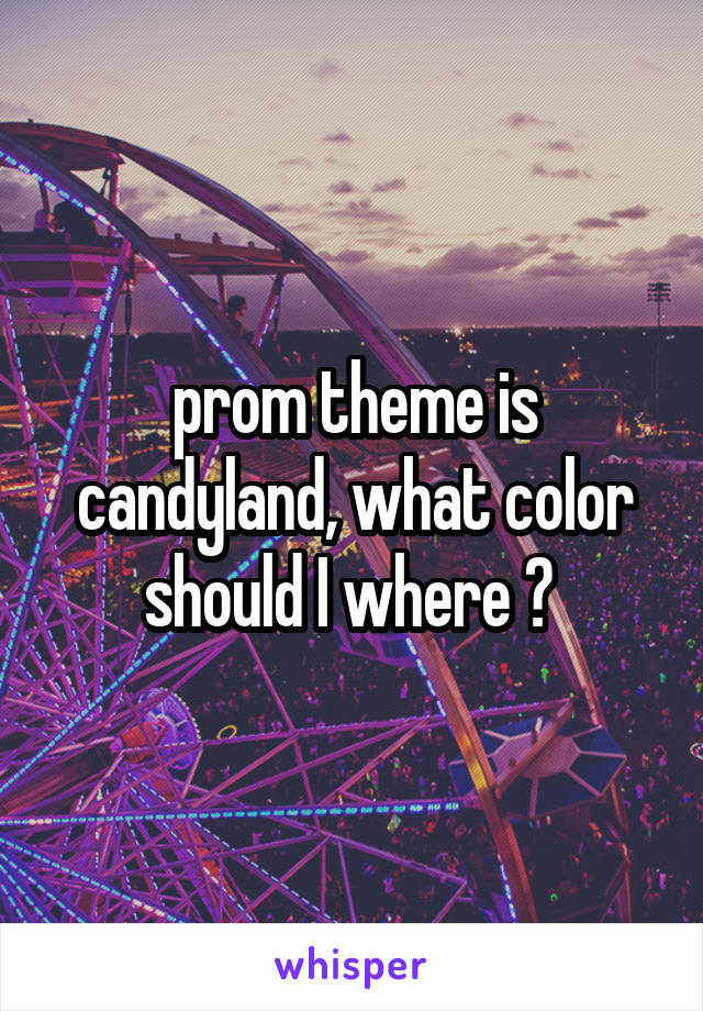 prom theme is candyland, what color should I where ?