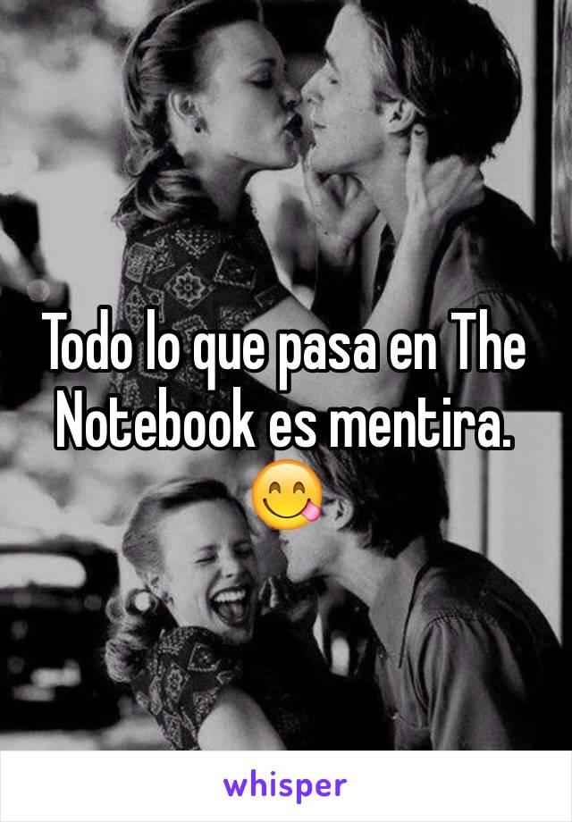 Todo lo que pasa en The Notebook es mentira. 😋