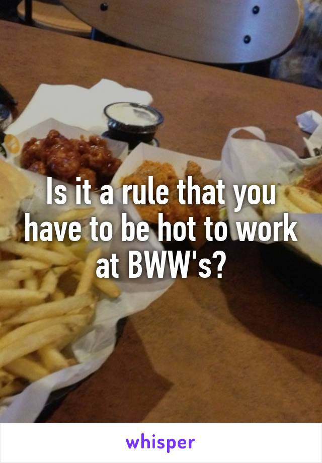 Is it a rule that you have to be hot to work at BWW's?