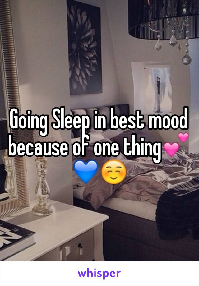 Going Sleep in best mood because of one thing💕💙☺️
