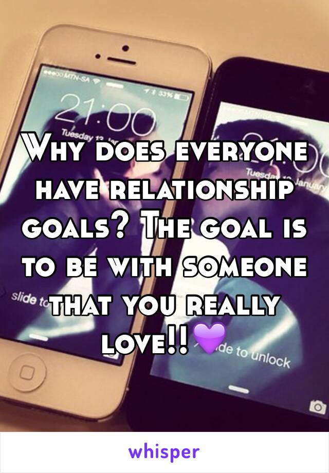 Why does everyone have relationship goals? The goal is to be with someone that you really love!!💜