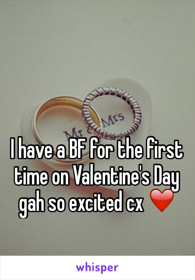 I have a BF for the first time on Valentine's Day gah so excited cx ❤️