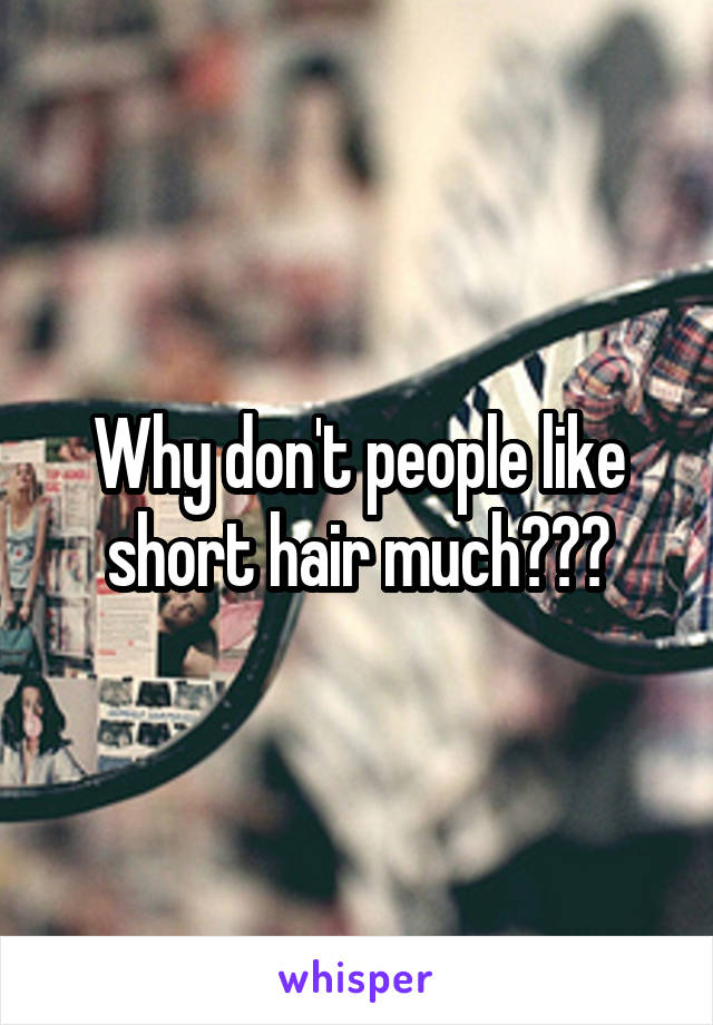 Why don't people like short hair much???