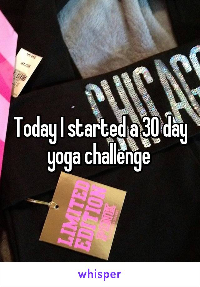 Today I started a 30 day yoga challenge