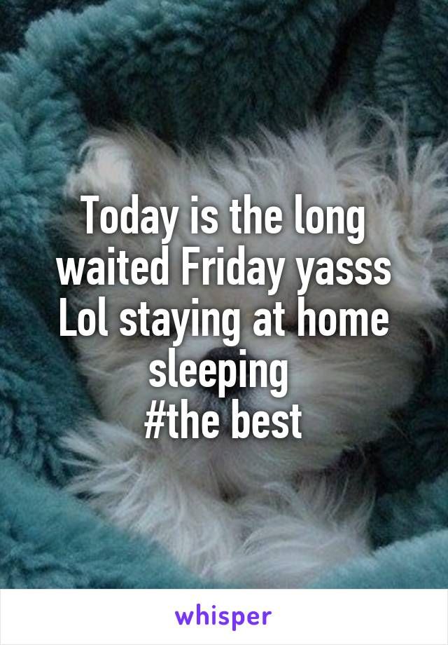 Today is the long waited Friday yasss Lol staying at home sleeping  #the best