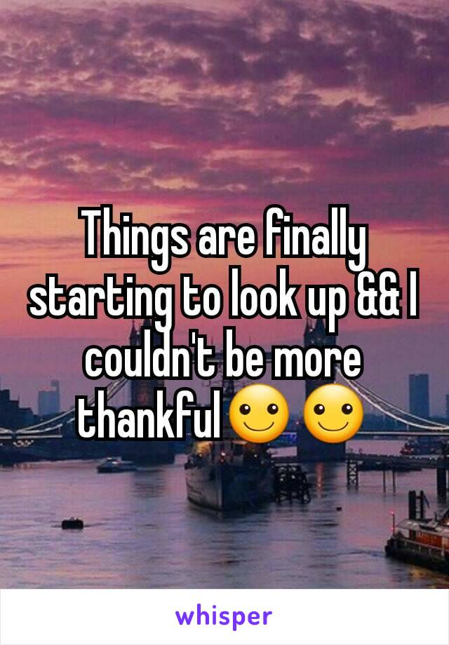 Things are finally starting to look up && I couldn't be more thankful☺☺